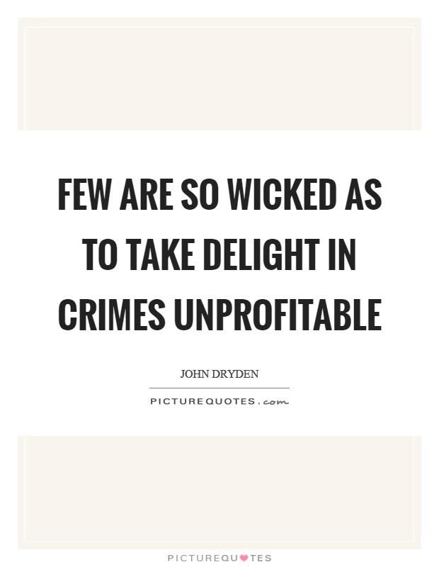 Few are so wicked as to take delight in crimes unprofitable Picture Quote #1