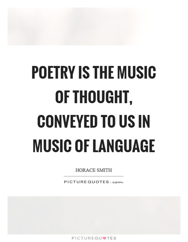 Poetry is the music of thought, conveyed to us in music of language Picture Quote #1