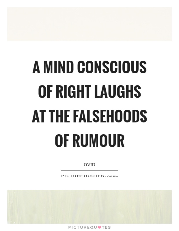 A mind conscious of right laughs at the falsehoods of rumour Picture Quote #1