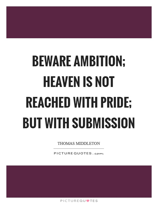 Beware ambition; heaven is not reached with pride; but with submission Picture Quote #1