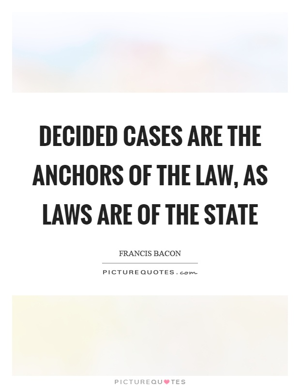Decided cases are the anchors of the law, as laws are of the state Picture Quote #1