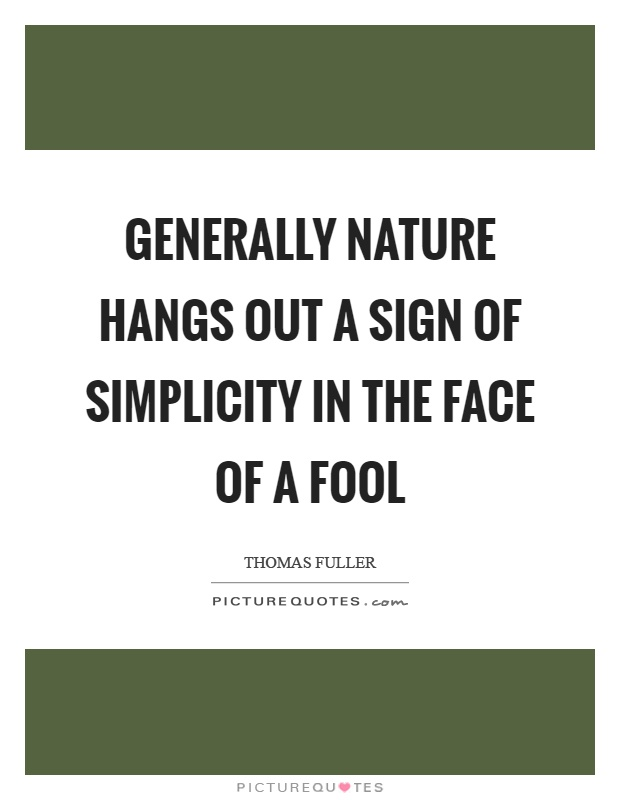 Generally nature hangs out a sign of simplicity in the face of a fool Picture Quote #1