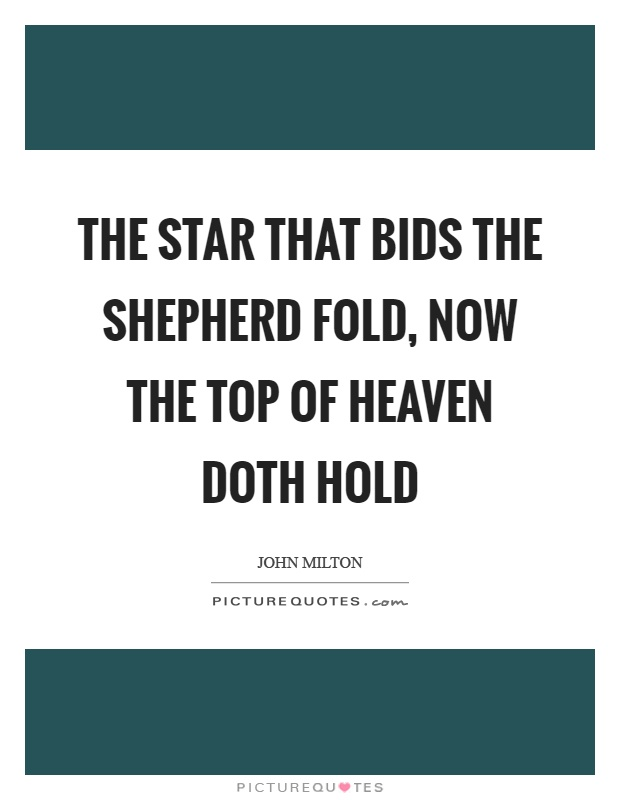 The star that bids the shepherd fold, now the top of heaven doth hold Picture Quote #1
