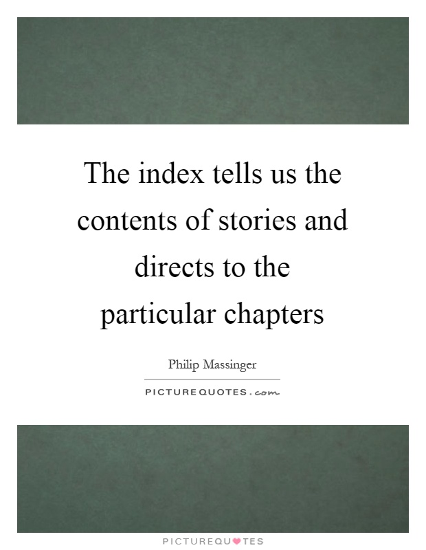 The index tells us the contents of stories and directs to the particular chapters Picture Quote #1