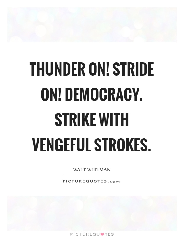 Thunder on! Stride on! Democracy. Strike with vengeful strokes Picture Quote #1