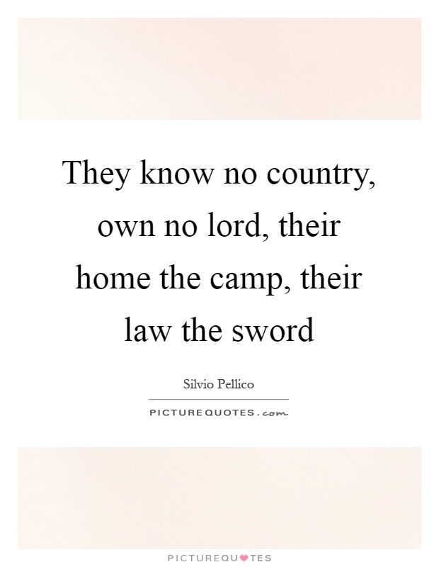 They know no country, own no lord, their home the camp, their law the sword Picture Quote #1