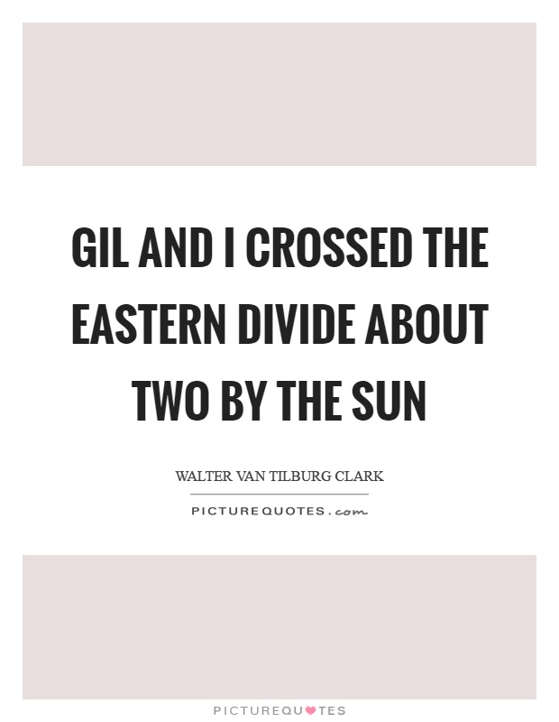 Gil and I crossed the eastern divide about two by the sun Picture Quote #1