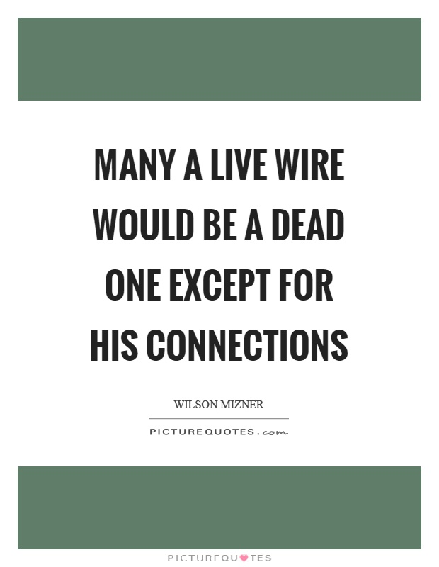 Many a live wire would be a dead one except for his connections Picture Quote #1