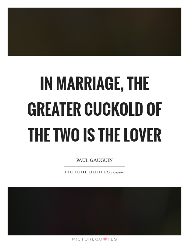 In marriage, the greater cuckold of the two is the lover Picture Quote #1