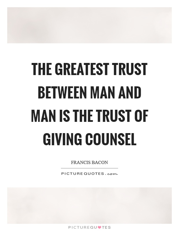The greatest trust between man and man is the trust of giving counsel Picture Quote #1