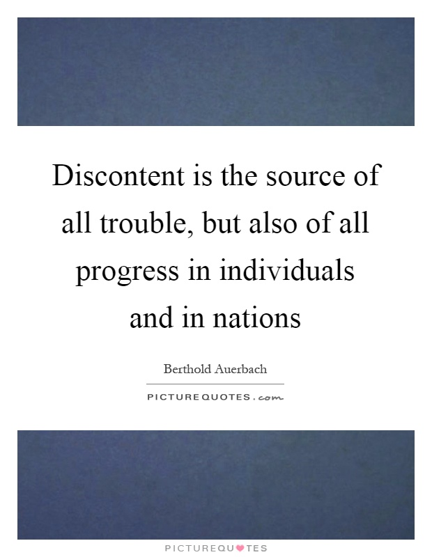 Discontent is the source of all trouble, but also of all progress in individuals and in nations Picture Quote #1
