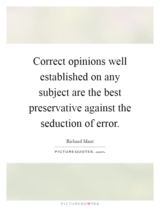 Correct opinions well established on any subject are the best preservative against the seduction of error Picture Quote #1