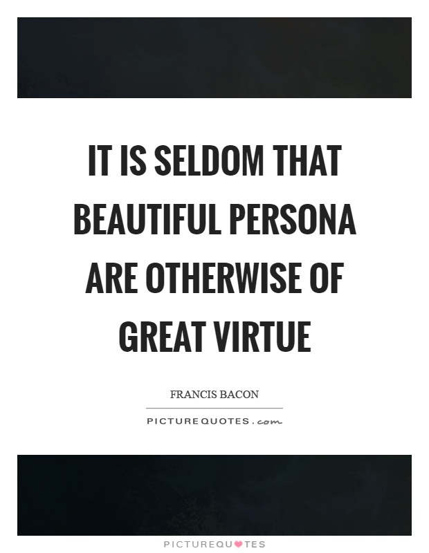 It is seldom that beautiful persona are otherwise of great virtue Picture Quote #1
