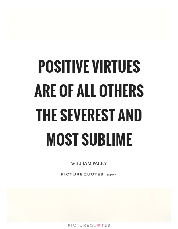 Positive virtues are of all others the severest and most sublime Picture Quote #1