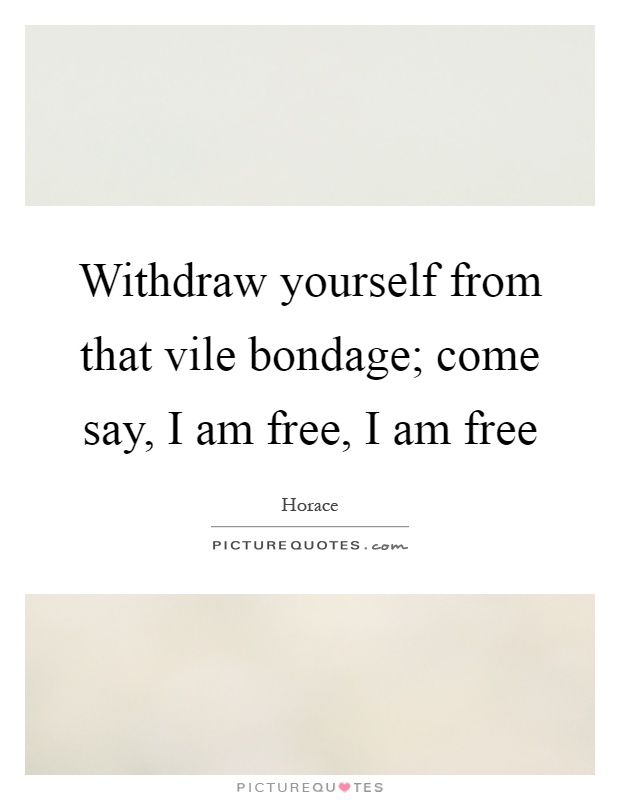 I Am Free Quotes Withdraw yourself from...