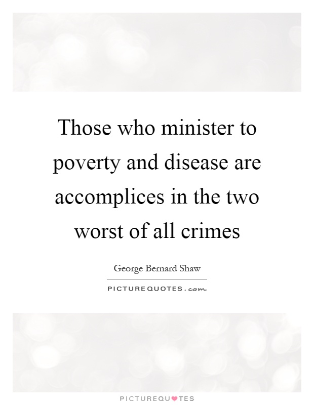 Those who minister to poverty and disease are accomplices in the two worst of all crimes Picture Quote #1