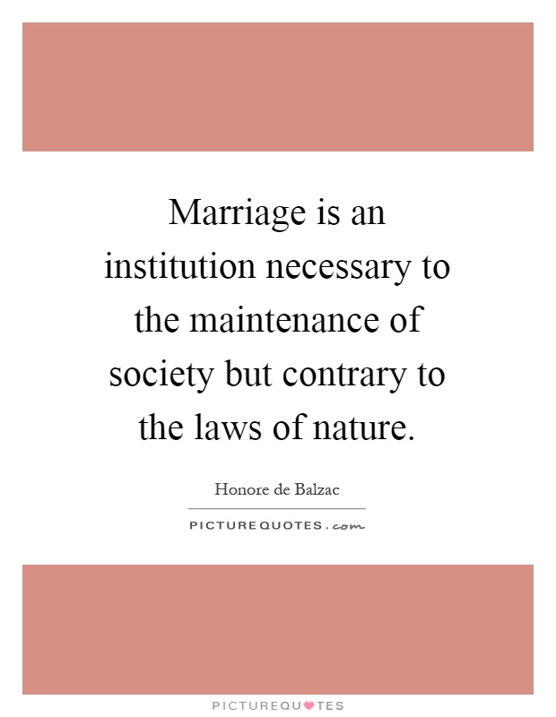 Marriage is an institution necessary to the maintenance of society but contrary to the laws of nature Picture Quote #1