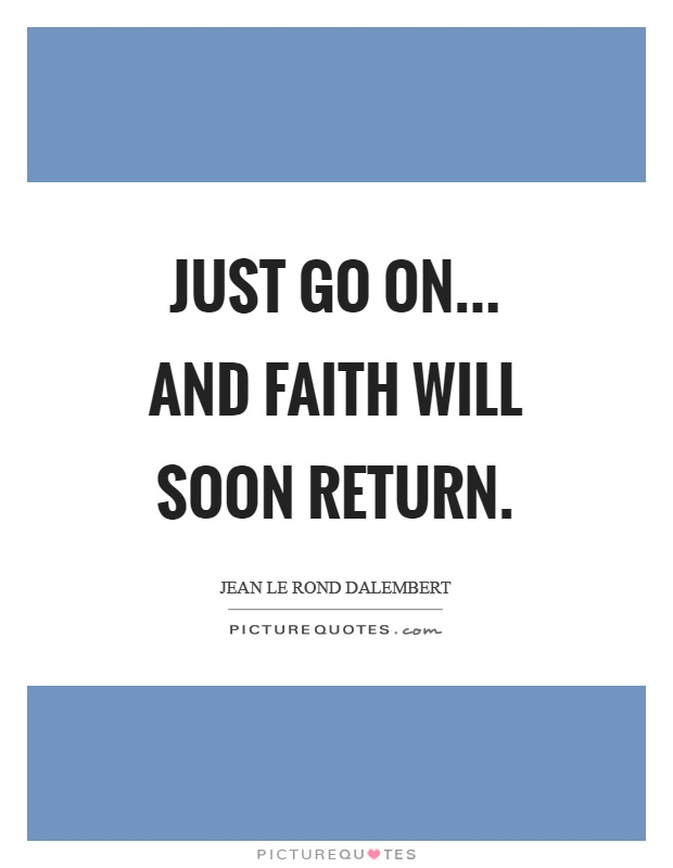 Just go on... And faith will soon return Picture Quote #1