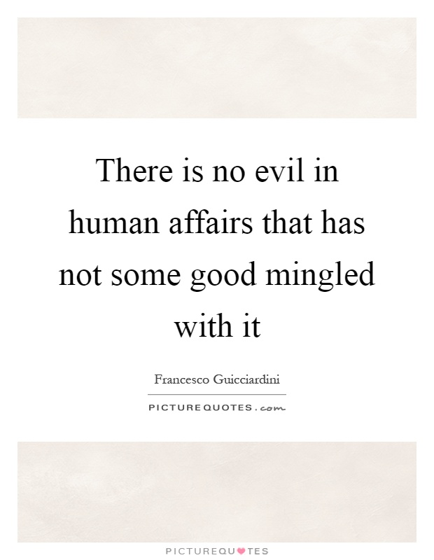There is no evil in human affairs that has not some good mingled with it Picture Quote #1