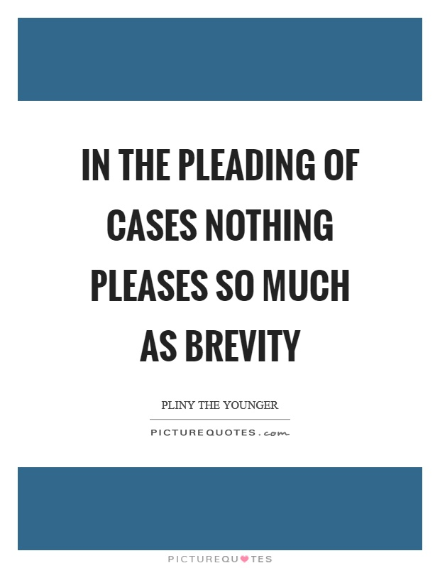 In the pleading of cases nothing pleases so much as brevity Picture Quote #1