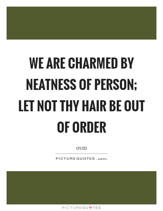 We are charmed by neatness of person; let not thy hair be out of order Picture Quote #1