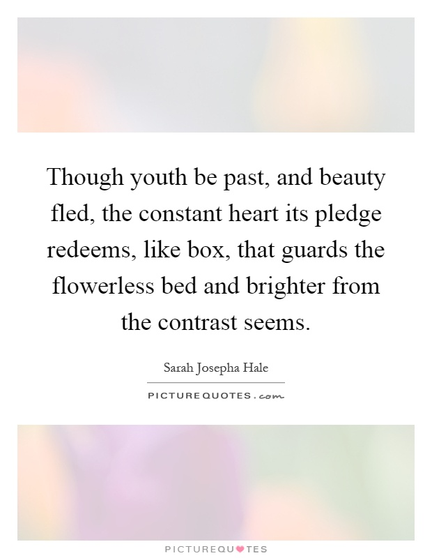 Though youth be past, and beauty fled, the constant heart