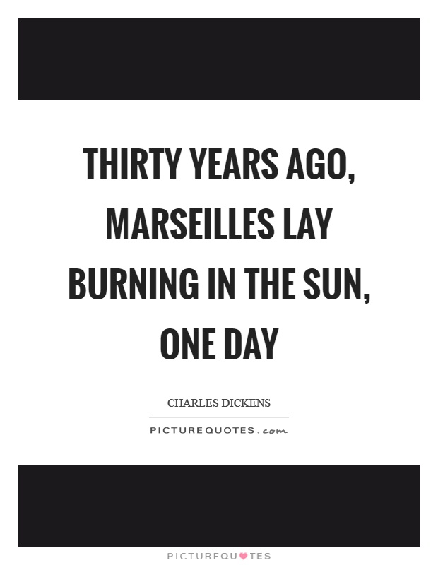 Thirty years ago, marseilles lay burning in the sun, one day Picture Quote #1