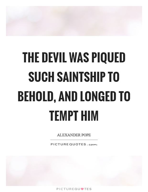 The devil was piqued such saintship to behold, and longed to tempt him Picture Quote #1