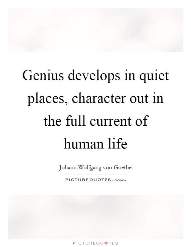 Genius develops in quiet places, character out in the full current of human life Picture Quote #1