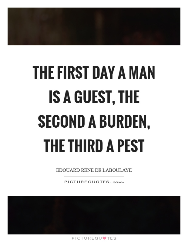 The first day a man is a guest, the second a burden, the third a pest Picture Quote #1