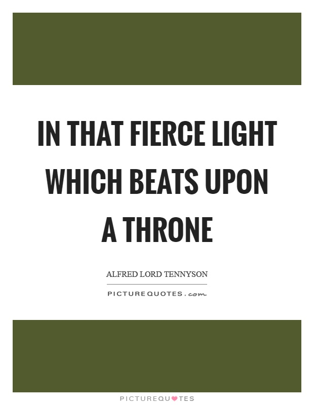 In that fierce light which beats upon a throne Picture Quote #1
