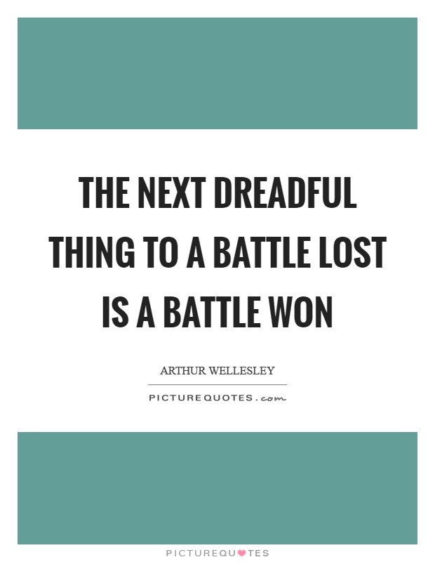 The next dreadful thing to a battle lost is a battle won Picture Quote #1