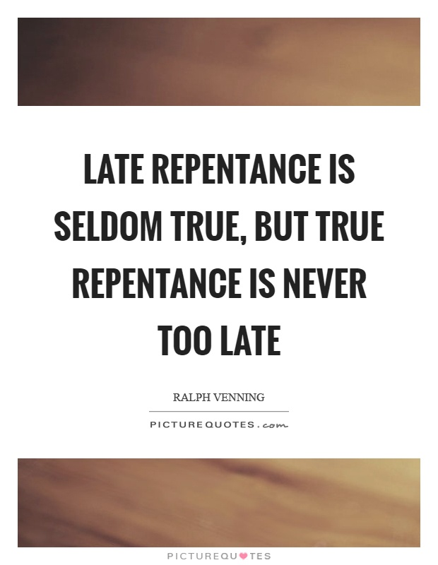 Late repentance is seldom true, but true repentance is never too late Picture Quote #1