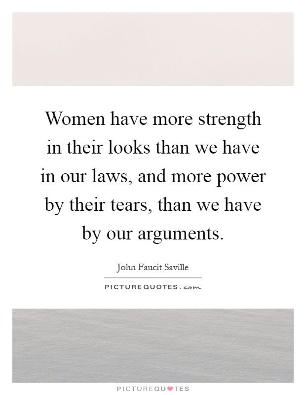 More Strength Quotes: Women Have More Strength In Their Looks Than We Have In