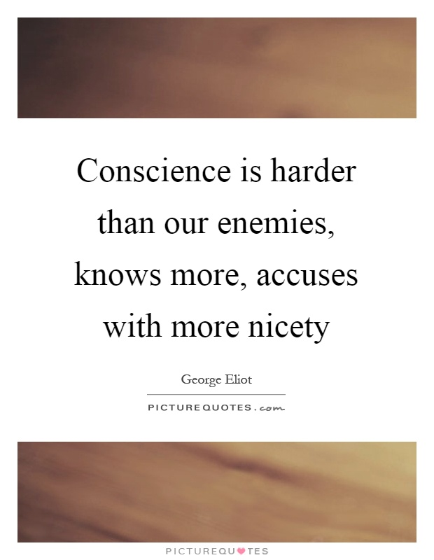 Conscience is harder than our enemies, knows more, accuses with more nicety Picture Quote #1