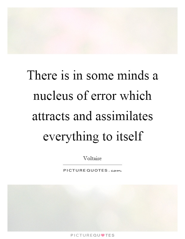 There is in some minds a nucleus of error which attracts and assimilates everything to itself Picture Quote #1
