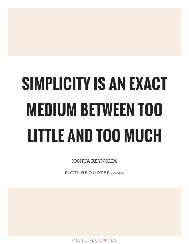 Simplicity is an exact medium between too little and too much Picture Quote #1