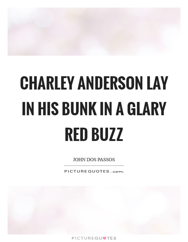 Charley anderson lay in his bunk in a glary red buzz Picture Quote #1