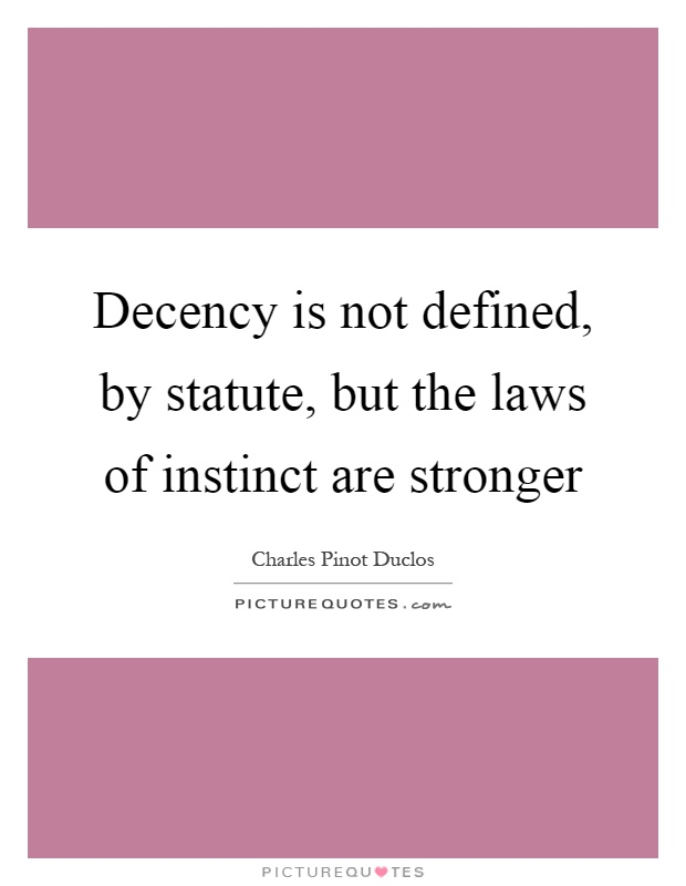 Decency is not defined, by statute, but the laws of instinct are stronger Picture Quote #1