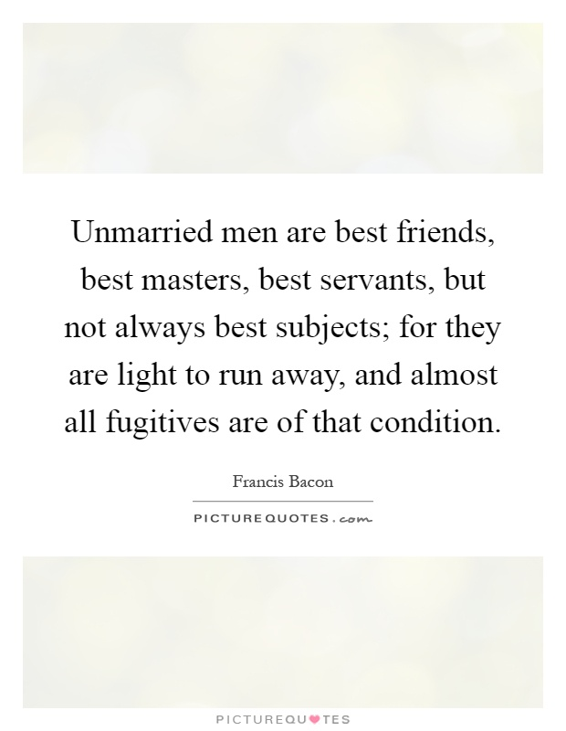 Unmarried men are best friends best masters best servants but unmarried men are best friends best masters best servants but not always best subjects for they are light to run away and almost all fugitives are of thecheapjerseys Choice Image