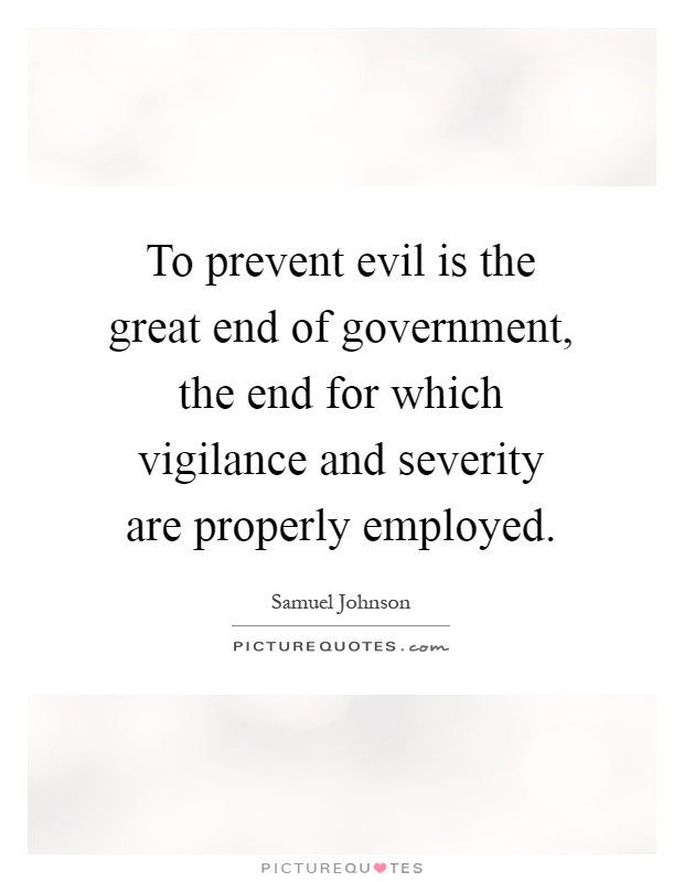 To prevent evil is the great end of government, the end for which vigilance and severity are properly employed Picture Quote #1