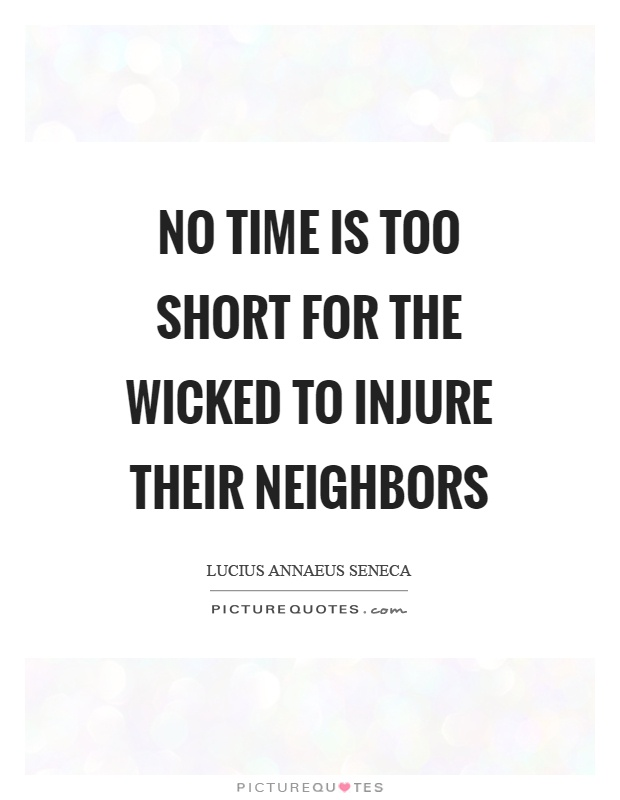 No time is too short for the wicked to injure their neighbors Picture Quote #1