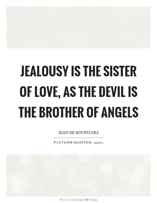 Jealousy is the sister of love, as the devil is the brother of angels Picture Quote #1