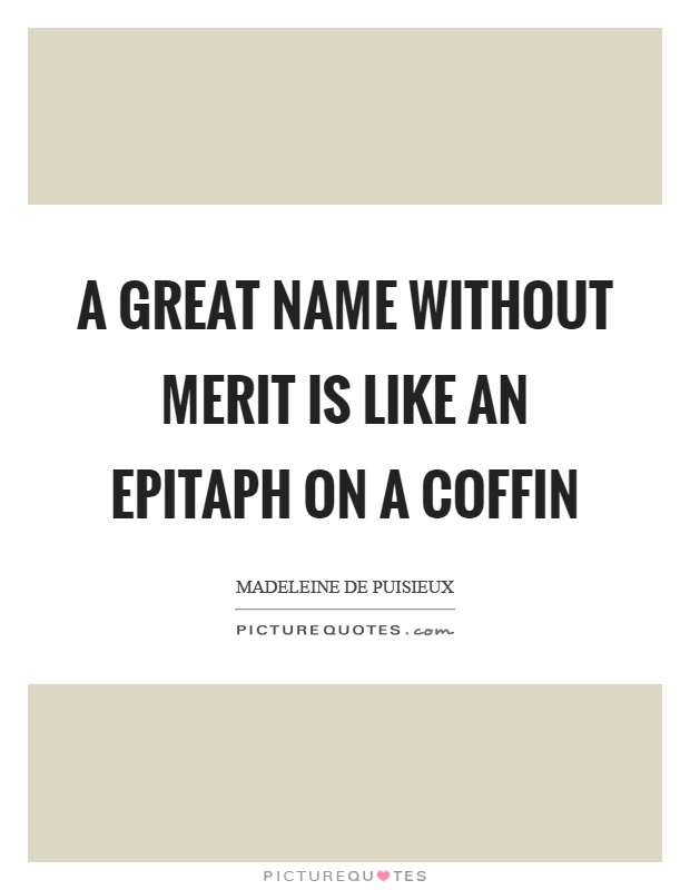 A great name without merit is like an epitaph on a coffin Picture Quote #1