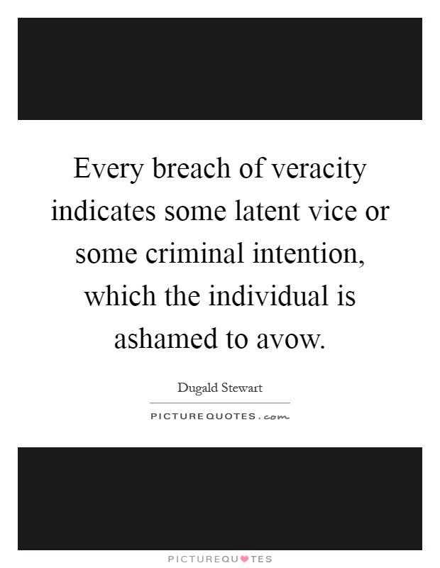 Every breach of veracity indicates some latent vice or some criminal intention, which the individual is ashamed to avow Picture Quote #1