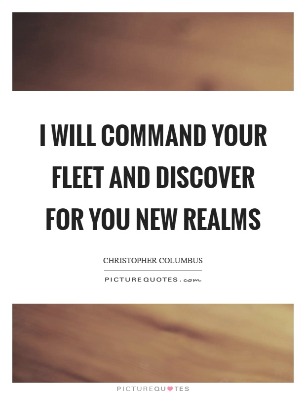 I will command your fleet and discover for you new realms Picture Quote #1