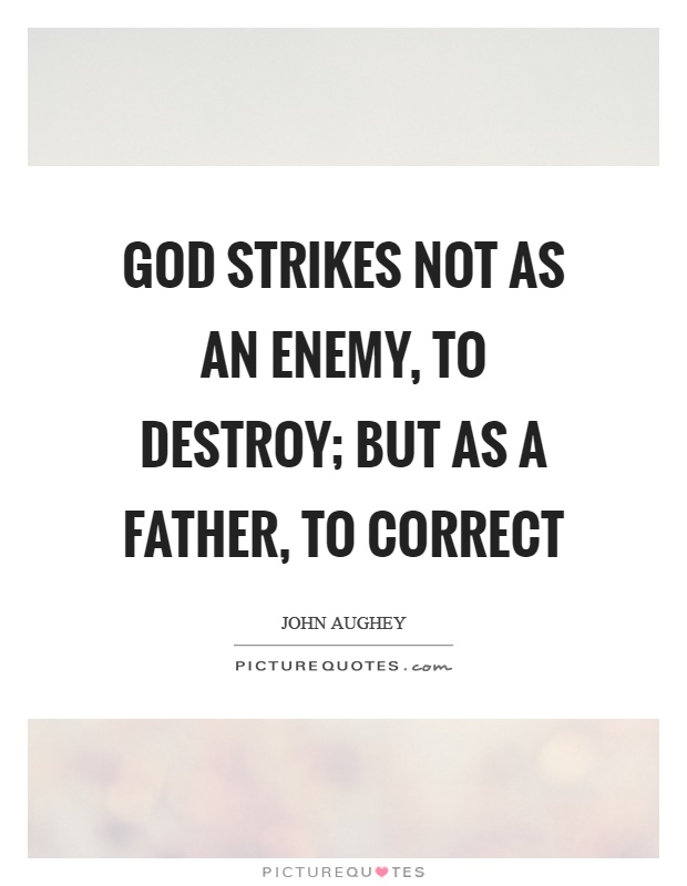 God strikes not as an enemy, to destroy; but as a father, to correct Picture Quote #1
