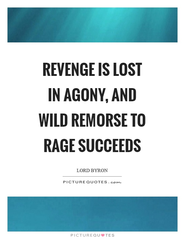 Revenge is lost in agony, and wild remorse to rage succeeds Picture Quote #1