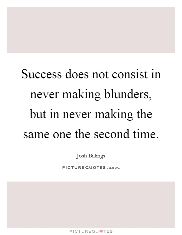 Success does not consist in never making blunders, but in never making the same one the second time Picture Quote #1