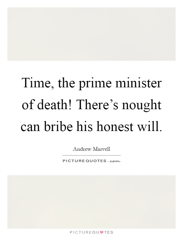 Time, the prime minister of death! There's nought can bribe his honest will Picture Quote #1